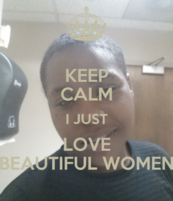 Poster: KEEP CALM I JUST LOVE BEAUTIFUL WOMEN