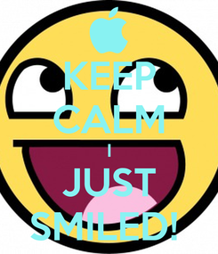 Poster: KEEP CALM I JUST SMILED!