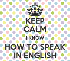 Poster: KEEP CALM I KNOW HOW TO SPEAK IN ENGLISH