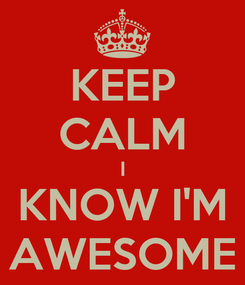Poster: KEEP CALM I KNOW I'M AWESOME