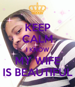 Poster: KEEP CALM I KNOW MY WIFE IS BEAUTIFUL