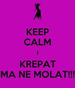 Poster: KEEP CALM I KREPAT MA NE MOLAT!!!