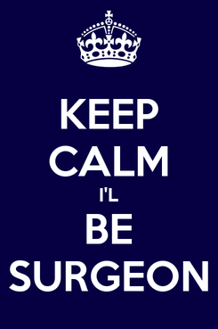 Poster: KEEP CALM I'L BE SURGEON