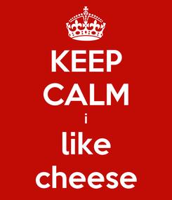 Poster: KEEP CALM i like cheese