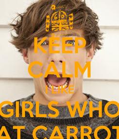 Poster: KEEP CALM I LIKE GIRLS WHO EAT CARROTS