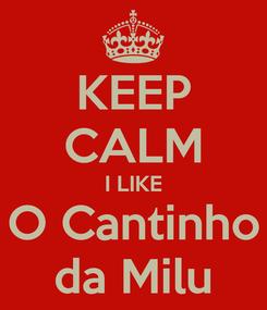 Poster: KEEP CALM I LIKE O Cantinho da Milu