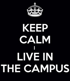 Poster: KEEP CALM I  LIVE IN THE CAMPUS