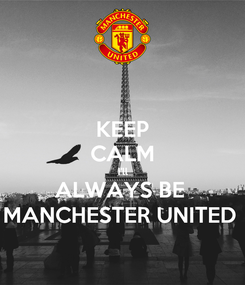 Poster: KEEP CALM I'll ALWAYS BE  MANCHESTER UNITED