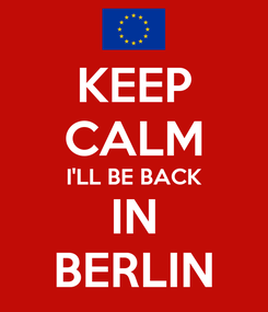 Poster: KEEP CALM I'LL BE BACK IN BERLIN