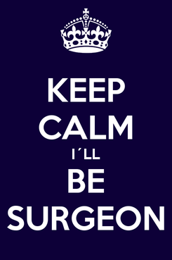Poster: KEEP CALM I´LL BE SURGEON