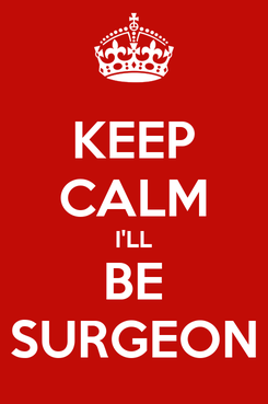 Poster: KEEP CALM I'LL BE SURGEON