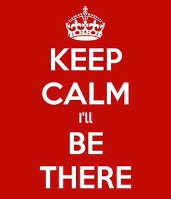 Poster: KEEP CALM I'll BE THERE