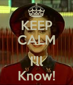 Poster: KEEP CALM  I'll Know!