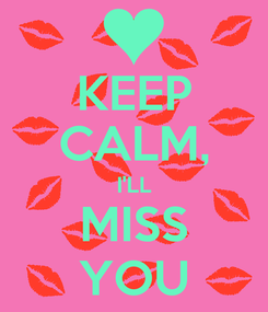 Poster: KEEP CALM, I'LL MISS YOU