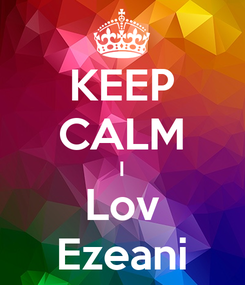 Poster: KEEP CALM I Lov Ezeani