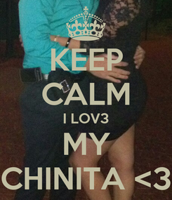 Poster: KEEP CALM I LOV3 MY CHINITA <3