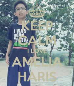 Poster: KEEP CALM I LOVE AMELIA HARIS