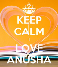 Poster: KEEP CALM I LOVE ANUSHA