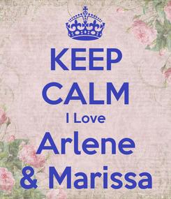 Poster: KEEP CALM I Love Arlene & Marissa