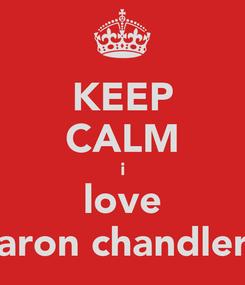 Poster: KEEP CALM i love aron chandler