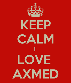 Poster: KEEP CALM I  LOVE  AXMED