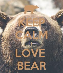 Poster: KEEP CALM I LOVE  BEAR