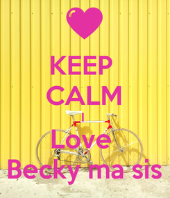 Poster: KEEP  CALM I  Love  Becky ma sis