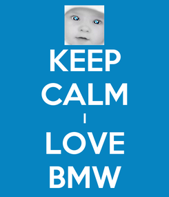 Poster: KEEP CALM I LOVE BMW