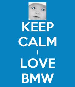 Poster: KEEP CALM I LOVE BMW