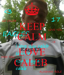 Poster: KEEP CALM I LOVE CALEB