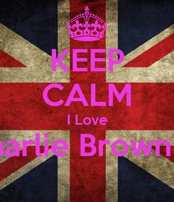 Poster: KEEP CALM I Love Charlie Brown Jr