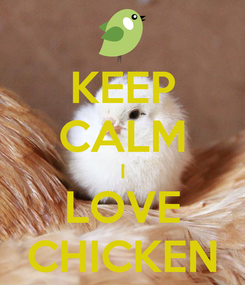 Poster: KEEP CALM I LOVE CHICKEN