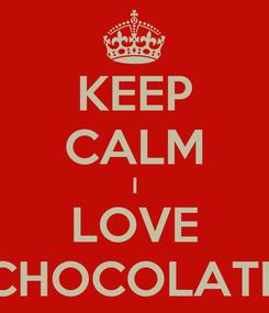 Poster: KEEP CALM I LOVE CHOCOLATE