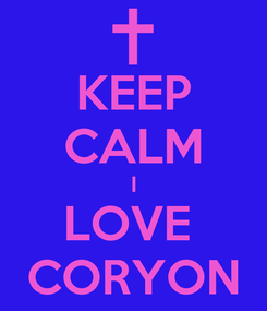 Poster: KEEP CALM I LOVE  CORYON