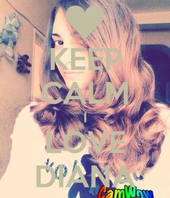 Poster: KEEP CALM I LOVE DIANA