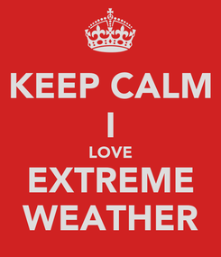 Poster: KEEP CALM I LOVE EXTREME WEATHER