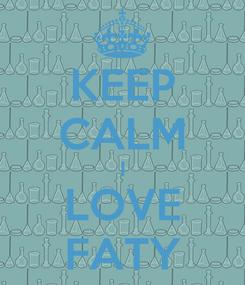 Poster: KEEP CALM I LOVE FATY