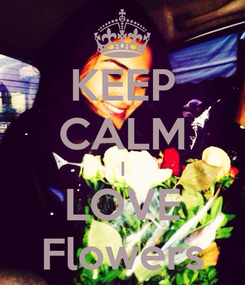 Poster: KEEP CALM I LOVE Flowers