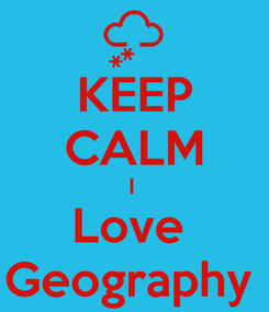 Poster: KEEP CALM I  Love  Geography