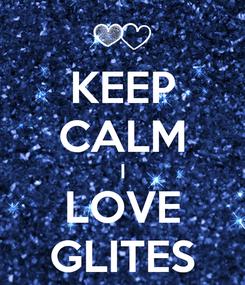 Poster: KEEP CALM I LOVE GLITES