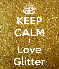 Poster: KEEP CALM I Love Glitter