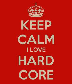 Poster: KEEP CALM I LOVE HARD CORE