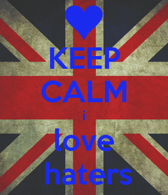 Poster: KEEP CALM i love  haters