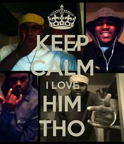 Poster: KEEP CALM I LOVE HIM THO
