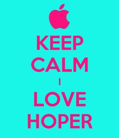 Poster: KEEP CALM I LOVE HOPER