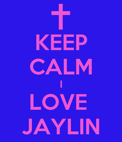 Poster: KEEP CALM I LOVE  JAYLIN