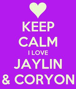 Poster: KEEP CALM I LOVE JAYLIN & CORYON