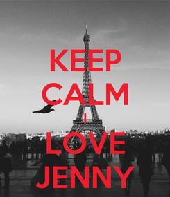 Poster: KEEP CALM I LOVE JENNY