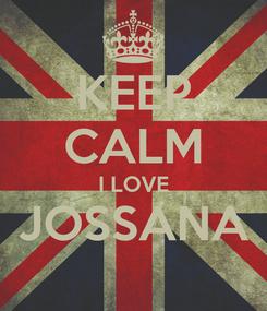 Poster: KEEP CALM I LOVE JOSSANA