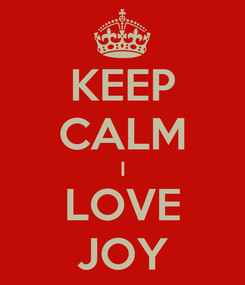 Poster: KEEP CALM I LOVE JOY